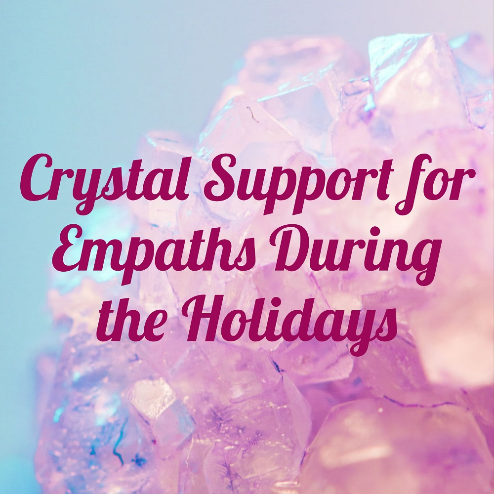 Crystal Support for Empaths During Holidays